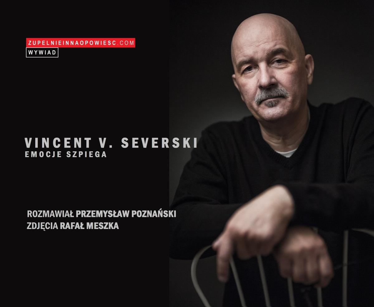Emocje szpiega | Rozmowa z Vincentem V. Severskim